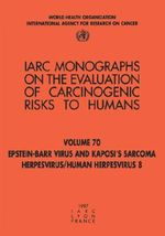 Epstein-Barr Virus and Kaposi's Sarcoma Herpesvirus/Human Herpes Virus 8 : IARC Monograph on the Evaluation of Carcinogenic Risks to Humans - International Agency for Research on Cancer