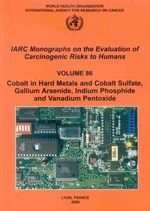 Cobalt in Hard-Metals and Cobalt Sulfate, Gallium Arsenide, Indium Phosphide and Vanadium Pentoxide : IARC Monographs on the Evaluation of Carcinogenic Risks to Human - Iarc