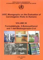 Formaldehyde, 2-Butoxyethanol and 1-Tert-Butoxy-2-Propanol : IARC Monographs on the Evaluation of the Carcinogenic Risk of Chemicals to Humans (Hardcover) - Iarc