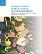 Improving Public Health Through Mycotoxin Control : IARC Scientific Publication - J. I. Pitt