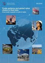 Trade Patterns and Global Value Chains in East Asia : From Trade in Goods to Trade in Tasks - World Trade Organization