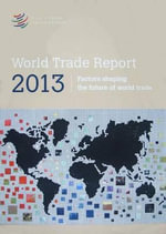 World Trade Report 2013 : Perspectives on the Future of World Trade - World Trade Organization