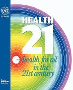 Health21 : The Health for All Policy Framework for the WHO European Region :  The Health for All Policy Framework for the WHO European Region -  WHO