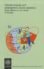 Climate Change and Stratospheric Ozone Depletion : Early Effects on Our Health in Europe :  Early Effects on Our Health in Europe - World Health Organization