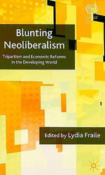 Blunting Neoliberalism : Tripartism and Economic Reforms in the Developing World