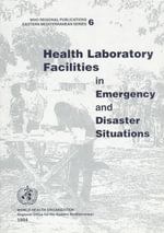 Health Laboratory Facilities in Emergency and Disaster Situations :  Report of a Who Meeting, Geneva, 9-12 July 2002 - Who Regional Office for the Eastern Mediterrean