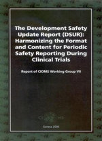 Development Safety Update Report (DSUR) Harmonizing the Format and Content for Periodic Safety Report during Clinical Trials : Report of CIOMS Working Group VII :  Report of CIOMS Working Group VII - Who