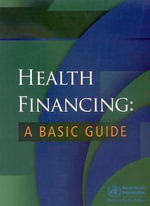 Health Financing : A Basic Guide :  A Basic Guide - Who Regional Office for the Western Pacific