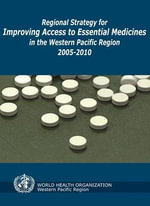 Regional Strategy for Improving Access to Essential Medicines in the Western Pacific Region 2005-2010 :  A report on Surveys of Health Ministries and Educ... - Who Regional Office for the Western Pacific