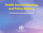 Health service planning and Policy-making : A toolkit for nurses and Midwives :  A toolkit for nurses and Midwives - Who Regional Office for the Western Pacific