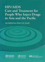 HIV/aids Care and Treatment for People Who Inject Drugs in Asia and the Pacific - Who Regional Office for the Western Pacific