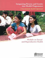 Integrating Poverty and Gender into Health Programmes : A Sourcebook for Health Professionals Module on Sexual and Reproductive Health - World Health Organization: Regional Office for the Western Pacific