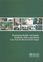 Promoting Health and Equity: Evidence Policy and Action : Cases from the Western Pacific Region - Who Regional Office for the Western Pacific