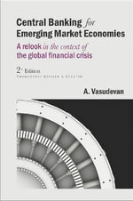 Central Banking for Emerging Market Economies : A Relook in the Context of the Global Financial Crisis - A Vasudevan