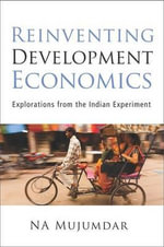 Reinventing Development Economics : Explorations from the Indian Experiment - N a Mujumdar