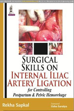 Surgical Skills on Internal Iliac Artery Ligation for Controlling Postpartum and Pelvic Hemorrhage - Rekha Sapkal