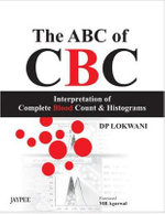 The ABC of CBC : Interpretation of Complete Blood Count and Histograms - D. P. Lokwani