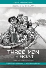 Three Men in a Boat - To Say Nothing of the Dog! : Complete and Unabridged with Extensive Notes - Jerome Jerome