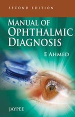 Manual of Ophthalmic Diagnosis - E. Ahmed