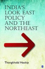 India's Look East Policy and the Northeast : Sage Studies on India's North East - Thongkholal Haokip