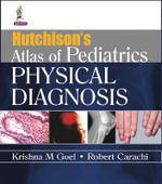 Hutchison's Atlas of Pediatric Physical Diagnosis - Krishna M. Goel