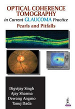 Optical Coherence Tomography in Current Glaucoma Practice : Pearls and Pitfalls - Digvijay Singh