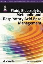 Fluid, Electrolyte, Metabolic and Respiratory Acid-Base Management - A. Vimala