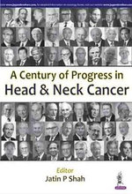 A Century of Progress in Head and Neck Cancer - Jatin P. Shah