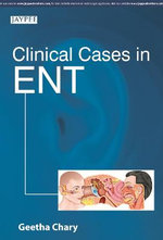 Clinical Cases in ENT - Geetha Chary