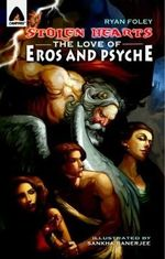 Stolen Hearts : The Love of Eros and Psyche : A Campfire Graphic Novel - Ryan Foley