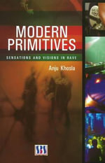 Modern Primitives : Sensations and Visions in Rave - Anju Khosla