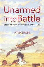 Unarmed Into Battle : Story of Air Observation 1794-1986 - Atma