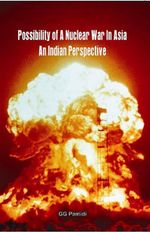 Possibility of Nuclear War in Asia : An Indian Perspective - Col GG Pamidi