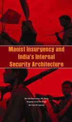 Maoist Insurgency and India's Internal Security - E M Rammohan