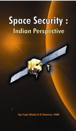Space Security : Indian Perspective - Gp Capt (Retd)  G D Sharma