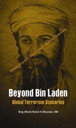 Beyond Bin Laden- Global Terrorism Scenario - Rahul, (Retd), Brigadier Bhonsle