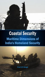 Coastal Security - Maritime Dimensions of India's Homeland Security - Prof K R Singh