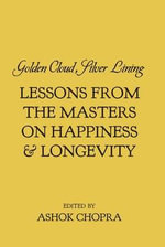 Golden Cloud, Silver Lining : Lessons From the Masters on Happiness & Longevity