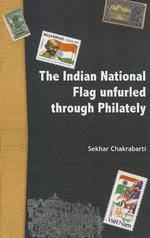 The Indian National Flag Unfurled Through Philately - Sekhar Chakrabarti