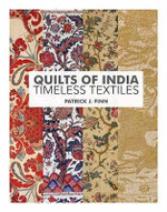 Quilts of India : Timeless Textiles - Patrick J. Finn