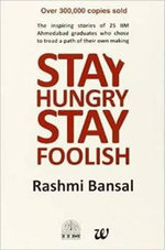 Stay Hungry Stay Foolish : 100 Essential Beliefs, Characteristics, and Habits... - Rashmi Bansal