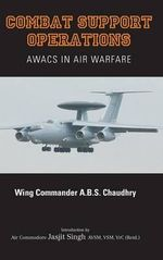 Combat Support Operations : Awacs in Air Warfare - A. B. S. Chaudhry