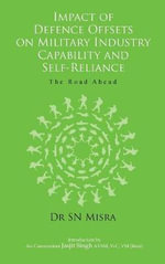 Impact of Defence Offsets on Military Industry Capability and Self-Reliance : The Road Ahead - S. N. Misra