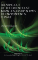 Breaking Out of the Green House : Indian Leadership in Times of Environmental Change - Dhanasree Jayaram