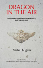 Dragon in the Air : Transformation of China's Aviation Industry and Air Foce - Vishal Nigam