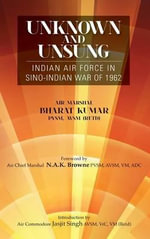 Unknown and Unsung : Indian Air Force in Sino-India War of 1962 - Bharat Kumar