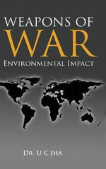 Weapons of War : Environmental Impact - U. C. Jha