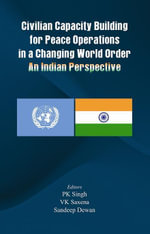 Civilian Capacity Building for Peace Operations in a Changing World Order - Sandeep Dewan