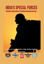 India's Special Forces: 1 : History and Future of Special Forces - Gen. P.C. Katoch