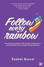 Follow Every Rainbow - Rashmi Bansal